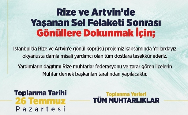 İstanbul Muhtarlar Federasyonu Rize ve Artvin İçin Seferber Oldu