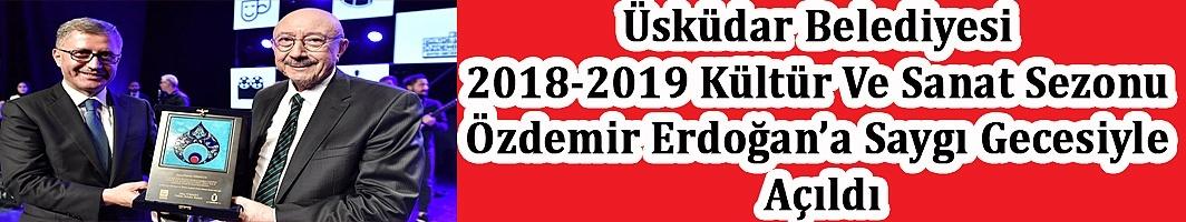 Üsküdar Belediyesi 2018-2019 Kültür Ve Sanat Sezonu Özdemir Erdoğan'a Saygı Gecesiyle Açıldı