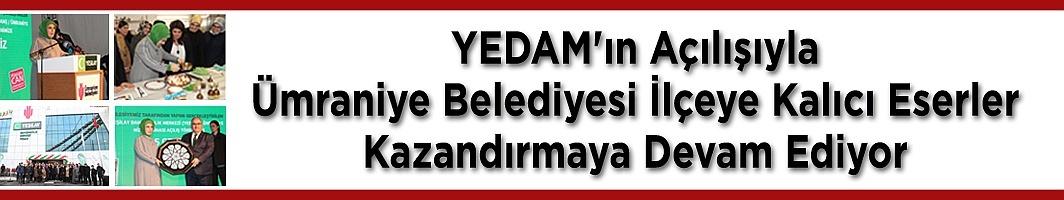YEDAM'ın Açılışıyla Ümraniye Belediyesi İlçeye  Kalıcı Eserler Kazandırmaya Devam Ediyor