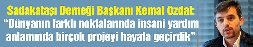 """Sadakataşı Derneği Başkanı Kemal Özdal: """"Dünyanın farklı noktalarında insani yardım anlamında birçok projeyi hayata geçirdik"""""""