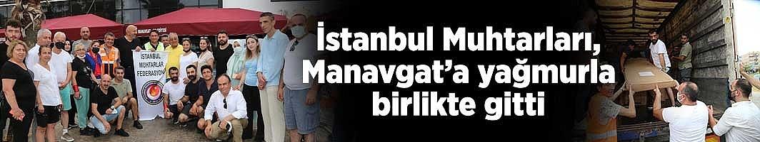 İstanbul Muhtarları, Manavgat'a yağmurla birlikte gitti
